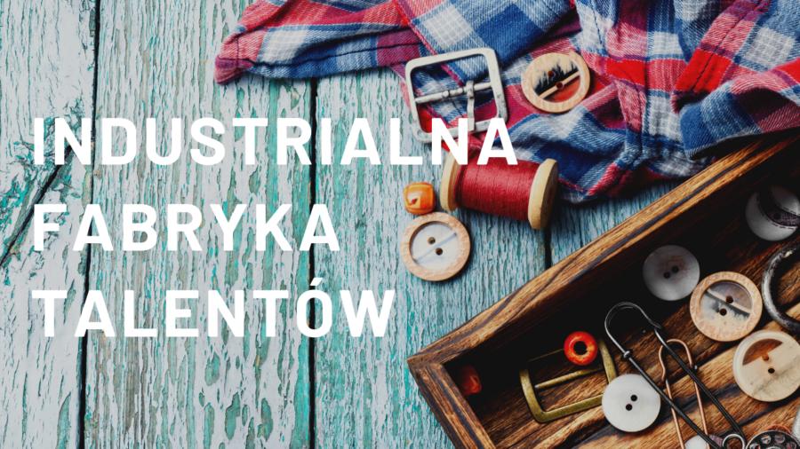 Industrialna Fabryka Talentów – IV edycja