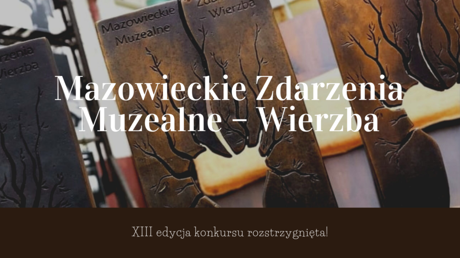 """XIII edycja konkursu """"Mazowieckie Zdarzenia Muzealne – wierzba"""" rozstrzygnięta!"""