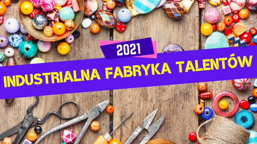 Industrialna Fabryka Talentów 2021